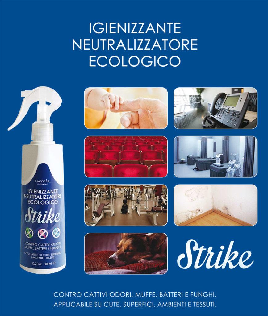 Dalla ricerca LACOSÈR nasce Strike: un prodotto ECOLOGICO attivo contro moltissimi microrganismi, unitamente ad un'efficace azione desodorante verso ogni tipo di odore.